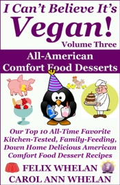 I Can T Believe It S Vegan Volume 3 All American Comfort Food Desserts Our Top 10 All Time Favorite Kitchen Tested Family Feeding Down Home Delicious American Comfort Food Dessert Recipes