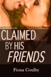 Claimed By His Friends Explicit MM MF Erotica
