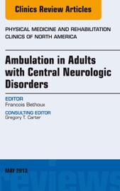 Ambulation In Adults With Central Neurologic Disorders An Issue Of Physical Medicine And Rehabilitation Clinics E Book
