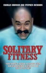 Solitary Fitness - You Dont Need A Fancy Gym Or Expensive Gear To Be As Fit As Me