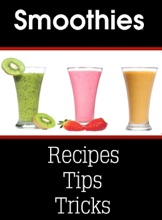 Smoothies! Recipes, Tips & Tricks