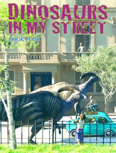 Dinosaurs In My Street, Book Four