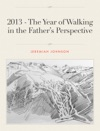 2013 - The Year Of Walking In The Fathers Perspective