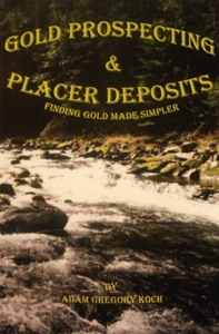 Gold Prospecting & Placer Deposits: Finding Gold Made Simpler da Adam Koch