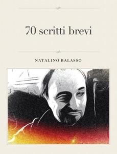 70 scritti brevi da Natalino Balasso