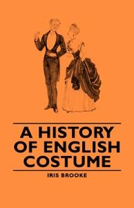 A History of English Costume da Iris Brooke