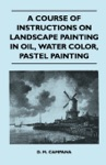 A Course Of Instructions On Landscape Painting In Oil Water Color Pastel Painting