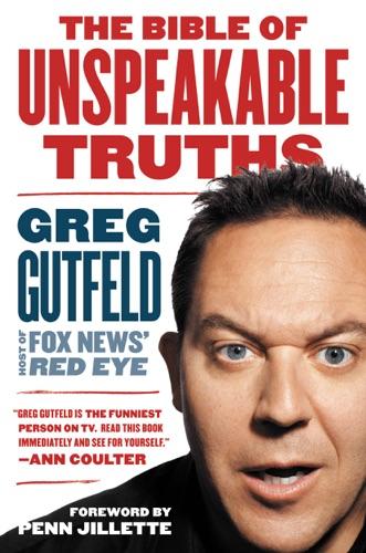 Greg Gutfeld - The Bible of Unspeakable Truths