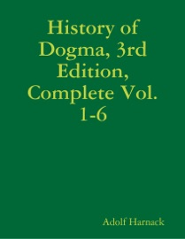 HISTORY OF DOGMA, 3RD EDITION, COMPLETE VOL. 1-6