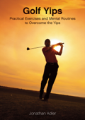 Golf Yips: Practical Exercises and Mental Routines to Overcome The Yips