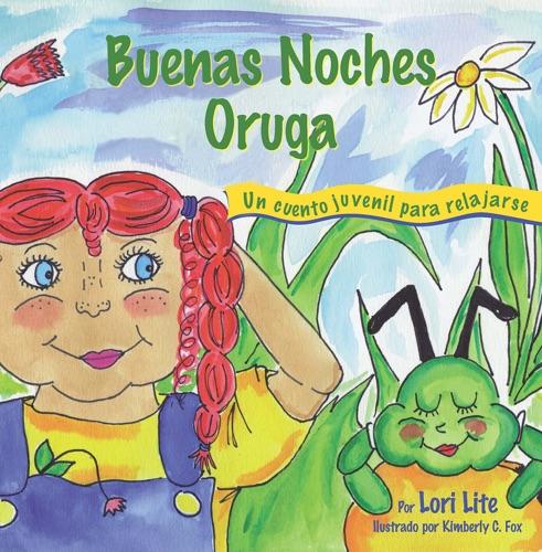 Buenas Noches Oruga: Una historia para la relajación que ayuda a los niños a controlar la ira y el estrés para que se queden dormidos sosegadamente