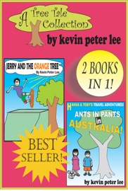 A TREE TALE COLLECTION: 2 BOOKS IN 1! BOOK 1: JERRY AND THE ORANGE TREE BOOK 2: HANNA AND TOBY'S TRAVEL ADVENTURES: ANTS IN PANTS IN AUSTRALIA!