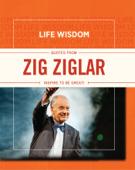 Life Wisdom: Quotes from Zig Ziglar