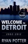 Welcome To Detroit Ten Years - Ten Stories 2002-2012