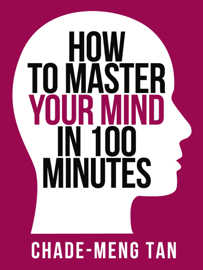 How to Master Your Mind in 100 Minutes