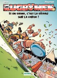 LES RUGBYMEN - TOME 9 - SI ON GAGNE, CEST LE GâTEAU SUR LA CERISE !