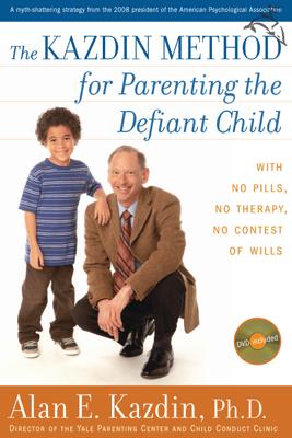 The Kazdin Method for Parenting the Defiant Child - Alan E. Kazdin book