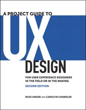 Project Guide to UX Design, A: For user experience designers in the field or in the making, 2/e