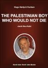 The Palestinian Boy Who Would Not Die Jamil Abu-Kabir