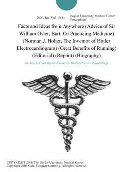 ‎Facts and Ideas from Anywhere (Advice of Sir William Osler, Bart  On  Practicing Medicine) (Norman J  Holter, The Inventor of Hotler