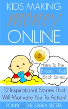 Kids Making Money Online: 12 Inspirational Bitcoin Stories That Will Motivate You To Action! (Bitcoin for Kids)
