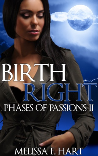 Melissa F. Hart - Birth Right (Phases of Passions, Book 5) (Werewolf Romance - Paranormal Romance)