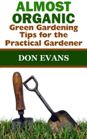 Almost Organic: Green Gardening Tips for the Practical Gardener book