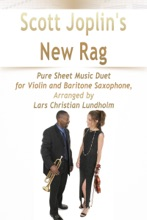 Scott Joplin's New Rag Pure Sheet Music Duet For Violin And Baritone Saxophone, Arranged By Lars Christian Lundholm