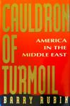 Cauldron of Turmoil: America in the Middle East