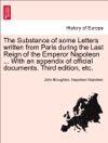 The Substance Of Some Letters Written From Paris During The Last Reign Of The Emperor Napoleon  With An Appendix Of Official Documents Vol I Third Edition