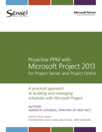 Proactive PPM with Microsoft Project 2013 for Project Server and Project Online - Kenneth Steiness