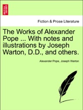 The Works Of Alexander Pope ... With Notes And Illustrations By Joseph Warton, D.D., And Others. VOLUME THE SECOND