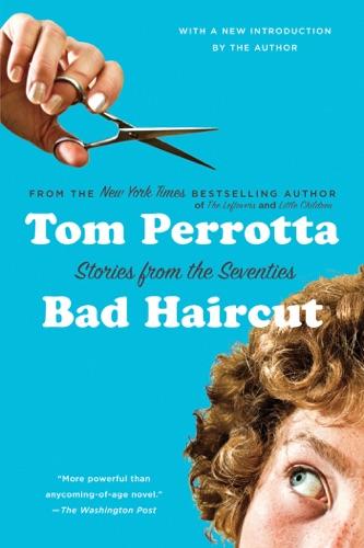 Bad Haircut - Tom Perrotta - Tom Perrotta
