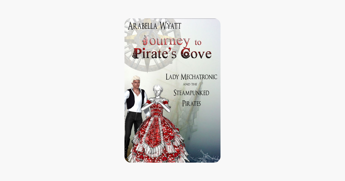 Journey to Pirates Cove (Lady Mechatronic and the Steampunked Pirates Book 2)