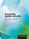 A God Who Speaks And Acts Theology For Teachers In Lutheran Schools