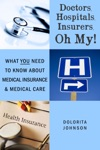 Doctors Hospitals Insurers Oh My What You Need To Know About Health Insurance And Health Care