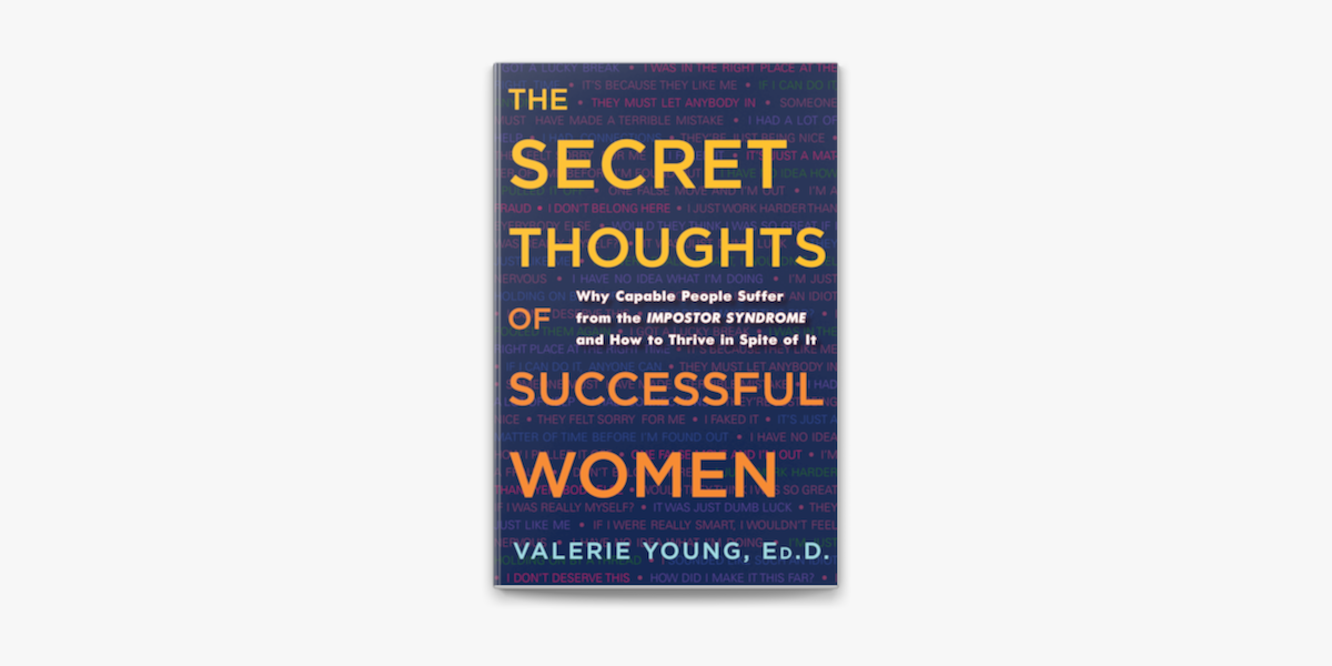 The Secret Thoughts of Successful Women Why Capable People Suffer from the Impostor Syndrome and How to Thrive in Spite of It