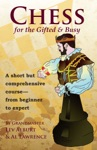 Chess For The Gifted And Busy A Short But Comprehensive Course From Beginner To Expert