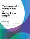 Commonwealth Pennsylvania V Wesley Leon Harper