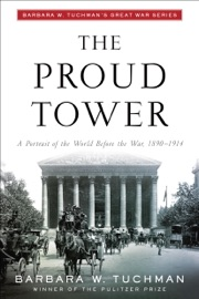 The Proud Tower - Barbara W. Tuchman by  Barbara W. Tuchman PDF Download