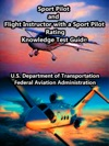 Sport Pilot And Flight Instructor With A Sport Pilot Rating Knowledge Test Guide