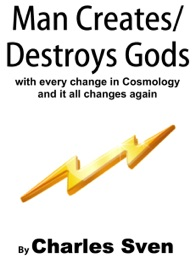 Man Creates Destroys Gods With Every Change In Cosmology And It All Changes Again