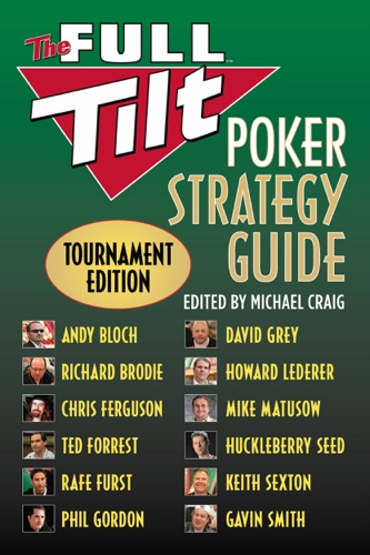 Andy Bloch, Richard Brodie, Chris Ferguson, Ted Forrest, Rafe Furst, Phil Gordon, David Grey, Howard Lederer, Mike Matusow, Huckleberry Seed, Gavin Smith, Michael Craig & Keith Sexton - The Full Tilt Poker Strategy Guide