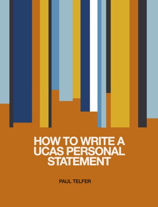 personal statements how to write a ucas personal statement paul telfer
