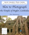 How To Photograph The Temples Of Angkor Cambodia
