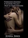 Forbidden Desires A Vampire Trilogy Part III Forevermore