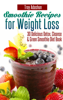 Troy Adashun - Smoothie Recipes for Weight Loss: 30 Delicious Detox, Cleanse and Green Smoothie Diet Book artwork