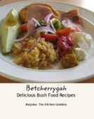 Betcherrygah  Delicious Bush Food Recipes