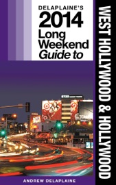 WEST HOLLYWOOD & HOLLYWOOD: THE DELAPLAINE 2014 LONG WEEKEND GUIDE