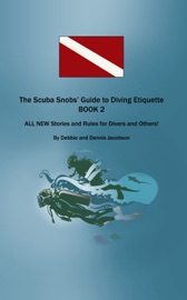 The Scuba Snobs Guide To Diving Etiquette Book 2